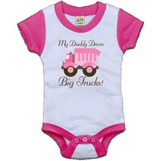 My Daddy Drives Big Trucks Infant Creeper - Pink and White for girls has pink dump truck design. $19.99
