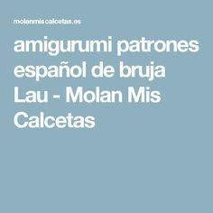 amigurumi patrones español de bruja Lau - Molan Mis Calcetas