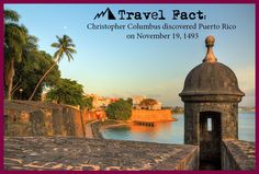 Travel Fact: Christopher Columbus discovered Puerto Rico on November 19, 1493.