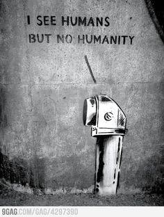 I see humans but no humanity.