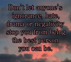 Don't Let Anyone's Ignorance | The best collection of motivational quotes, with funny pics and loads of lovely stuff
