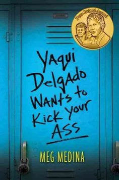 Yaqui Delgado wants to kick your ass / Meg Medina. For teen readers.