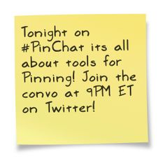 Tonight it's all about Pinning tools on #PinChat!  Share the tools that make it easier for you to manage, create, and analyze all the Pins! Join us tonight at 9PM ET on Twitter!