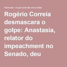 Rogério Correia desmascara o golpe: Anastasia, relator do impeachment no Senado, deu pedaladas de R$ 63,3 bi quando governador de Minas - Viomundo - O que você não vê na mídia