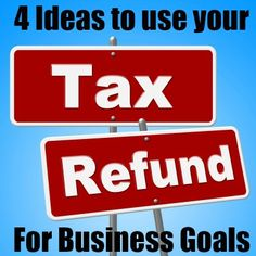 4 Ideas to use your Tax Refund for Business Goals