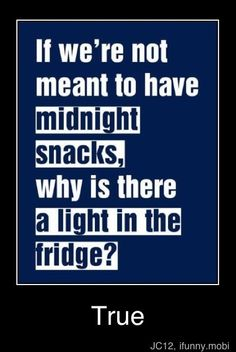 So true.... I thought of my very special friend we get up at midnight every time we r together and eat popcorn and strawberries