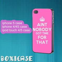 NOBODY Got Time For That---iphone 4 case,iphone 5 case,ipod touch 4 case,ipod touch 5 case,in plastic and silicone by Boxicase, $14.95