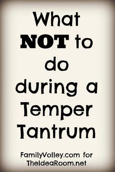 Great tips for what NOT to do when your child is throwing a tantrum by a Family Science Professor   theidearoom.net