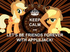 My Little Pony - KEEP CALM AND LET'S BE FRIENDS FOREVER WITH APPLEJACK!