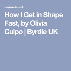 How I Get in Shape Fast, by Olivia Culpo | Byrdie UK
