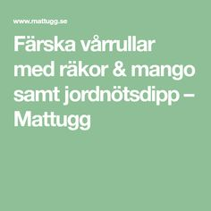 Färska vårrullar med räkor & mango samt jordnötsdipp – Mattugg