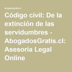 Código civil: De la extinción de las servidumbres - AbogadosGratis.cl: Asesoría Legal Online