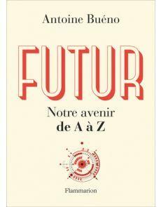 Futur notre avenir de A à Z - Antoine Bueno Science, Calm, Parallel Universe, Future