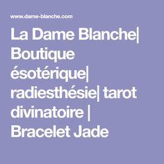 La Dame Blanche| Boutique ésotérique| radiesthésie| tarot divinatoire | Bracelet Jade