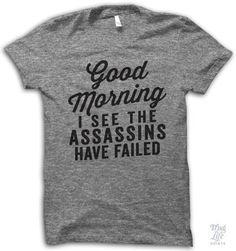 8a05d21f6 Good morning I see the assassins have failed. Thug Life Shirts, Mom T Shirts