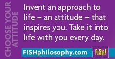 You can reinvent yourself in inspiring ways, every day! #ChooseYourAttitude with #FISHphilosophy via (@The FISH! Philosophy) and #Propellergirl                                                                                                                                                                                 More