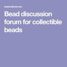 Bead discussion forum for collectible beads