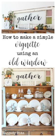 How to make a super easy Vignette using a Farmhouse Window Gather Sign for Fall or any other season | www.raggedy-bits.com | #vignette #gather #oldwindow #farmhouse #decorating #idea #raggedybits