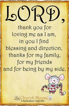 ✞♡✞ Lord, thank you for loving me as I am, in you I find blessings and direction, thanks for my family, for my friends and being by my side. Amen...Little Church Mouse 23 May 2016 ✞♡✞