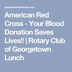 American Red Cross - Your Blood Donation Saves Lives!! | Rotary Club of Georgetown Lunch