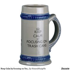 Keep Calm by focusing on Trash Cans 18 Oz Beer Stein