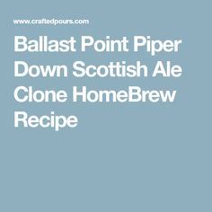 Ballast Point Piper Down Scottish Ale Clone HomeBrew Recipe