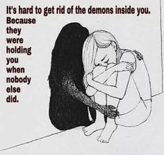 """""""It's hard to get rid of the demons inside you because they were holding you when nobody else did"""""""