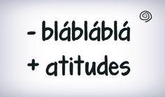 há falta de atitudes corretas porque as más estão sempre em dia... :-(