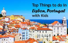 Top things to do in Lisbon Portugal with kids   Via Momvoyage Hilton Hotels Blog   3/04/2017   It's trendy, it's affordable, it's timeless…it's Lisbon... We finished up our travels one year with a visit to this seaside Portuguese city and had some amazing experiences. Lisbon didn't disappoint... See our favorite attractions and activities in Lisbon, and find out why it should be on your travel wish list.  #Portugal