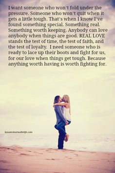 I want someone who won't fold under the pressure. Someone who won't quit when it gets a little tough. That's when I know I've found something special. Something real. Something worth keeping.