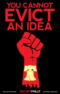 """""""You Can Not Evict an Idea."""" Via Occupy Philly."""