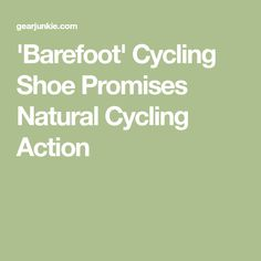 'Barefoot' Cycling Shoe Promises Natural Cycling Action