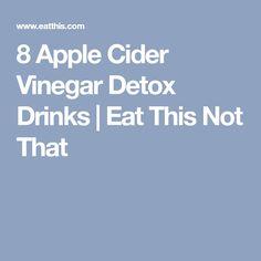 8 Apple Cider Vinegar Detox Drinks | Eat This Not That