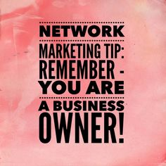 Network Marketing Tip: Remember you are a business owner! #networkmarketingtips, #mlm, #topearner #kathleendeggelman, #networkmarketingleader, #businessquotes, #entrepreneur