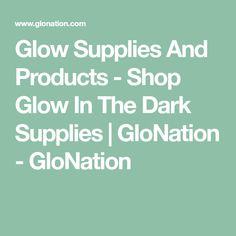 Glow Supplies And Products - Shop Glow In The Dark Supplies | GloNation - GloNation