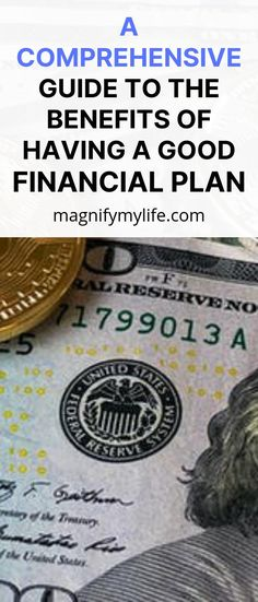 A Comprehensive Guide to The Benefits of Having a Good Financial Plan - Magnify My Life