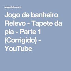 Jogo de banheiro Relevo - Tapete da pia - Parte 1 (Corrigido) - YouTube