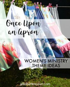 """Updated May 2018----Apron Women's Ministry Theme.  """"Once Upon an Apron"""".  Great for a mother's day event.  #womensministry  #ladiesretreatideas  #churchministry"""