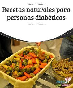 Recetas naturales para personas diabéticas  Recetas naturales para personas diabéticas para que puedan disfrutar de deliciosos platillos dulces y saladas