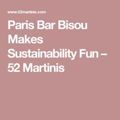 Paris Bar Bisou Makes Sustainability Fun – 52 Martinis