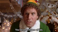 "A Throne of Lies | 34 ""Elf"" Quotes That Never Get Old HAHHAA OMG SO TRUE! I watch this movie every year at Christmas :)"