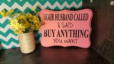 Your husband called and said buy anything you want-boutique sign-shop decor-store wall hanging-