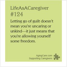 """""""Guilt has a purpose in life, but it is a complicated emotion. We take on the expectations of our culture, our religion, our family. And then we take on the expectations of our toughest critic--ourselves.""""--Carol Bradley Bursack, caregiver, columnist Learn how to lose the guilt and make friends with your failures... http://www.agingcare.com/126209 #LifeAsACaregiver"""