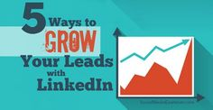 awesome 5 Ways to Grow Your Leads With LinkedIn |