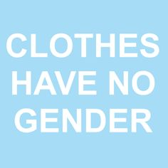 Clothes are for everyone (except nudists)! We shouldn't have to be dismissed because people don't think our clothing matches our gender. << exept flannels and such make me feel better and more mas