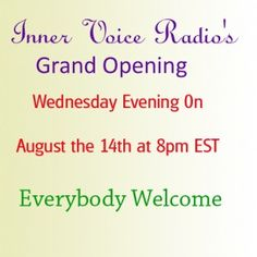 Yes Inner Voice Radio is having its grand opening on the 14th August at 8 pm. We are about to open the door to enlightenment right here on this station. Membership is free and give you access to a lot of great things coming up that the visitor will not see. Hope to see you all very soon.