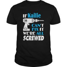 Get yours cool Kailie Can Fix All Shirt - Age Name We're Screwed Shirts & Hoodies.  #gift, #idea, #photo, #image, #hoodie, #shirt, #christmas