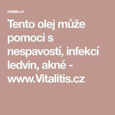 Tento olej může pomoci s nespavostí, infekcí ledvin, akné - www.Vitalitis.cz