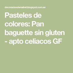 Pasteles de colores: Pan baguette sin gluten - apto celiacos GF