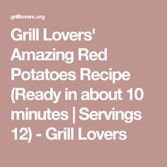 Grill Lovers' Amazing Red Potatoes Recipe (Ready in about 10 minutes | Servings 12) - Grill Lovers